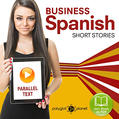 Business Spanish - Parallel Text - Short Stories     Spanish - English              By:                                                                                                                                 Polyglot Planet Publishing                               Narrated by:                                                                                                                                 Polyglot Planet                      Length: 43 mins     Not rated yet     Overall 0.0