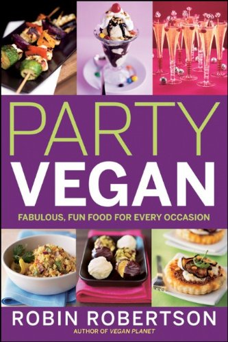 Download Party Vegan: Fabulous, Fun Food for Every Occasion 0470472235