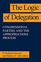 The Logic of Delegation (American Politics and Political Economy Series)
