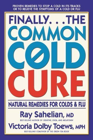 Finally...the Common Cold Cure: Natural Remedies For Colds And Flu By Ray Sahelian (1998-12-01)