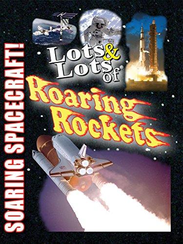 Lots & Lots of Roaring Rockets - Soaring Spacecraft!