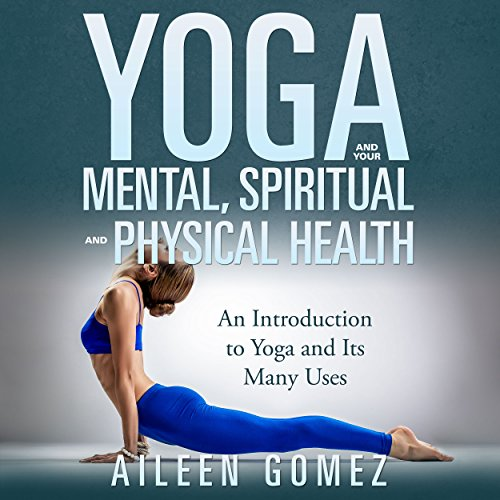 Yoga and Your Mental, Spiritual, and Physical Health  By  cover art