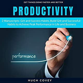 Productivity: 2 Manuscripts - Grit and Success Habits, Build Grit and Successful Habits to Achieve Peak Performance in Life and Business                   By:                                                                                                                                 Hugh Covey                               Narrated by:                                                                                                                                 Russel Newton                      Length: 3 hrs and 52 mins     3 ratings     Overall 5.0