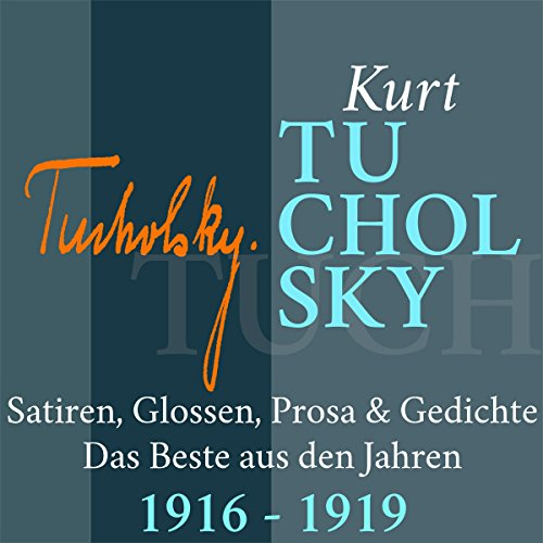 Kurt Tucholsky: Satiren, Glossen, Prosa & Gedichte - Das Beste aus den Jahren 1916-1919 audiobook cover art