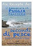 die Rezepte der L'Ambasciata della Puglia / die Rezepte der L'Ambasciata della Puglia X.: secondi di pesce (Hauptspeisen die nach Meer schmecken)