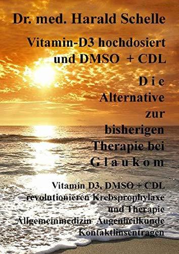 Vitamin-D3 und D M S O D i e Alternative zur bisherigen Therapie bei G l a u k o m: Vitamin D3, DMSO + CDL revolutionieren Krebsprophylaxe und ... Augenheilkunde Kontaktlinsentragen