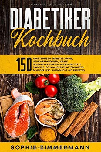 Diabetiker-Kochbuch: 150 Hauptspeisen | + Diabetes Ampel | + Nährwertangaben | Ideale Ernährungsempfehlungen bei Typ 2 Diabetes, ... mit Diabetes (Diabetes Rezepte, Band 2)