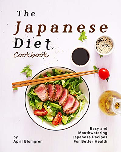 The Japanese Diet Cookbook: Easy and Mouthwatering Japanese Recipes for Better Health (English Edition)