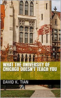 What the University of Chicago Doesn't Teach You by [David K.  Tian]