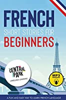French Short Stories for Beginners: A Fun and Easy Way to Learn French. Language Lessons and Vocabulary
