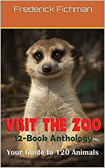 Visit the Zoo 12-Book Anthology: Your Guide To Over 120 Zoo Animals by [Frederick Fichman]