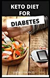 KETO DIET FOR DIABETES: COMPREHENSIVE GUIDE AND BENEFIT OF KETO DIET ON HOW TO PREVENT MANGE AND CURE DIABETES AND HYPERTENSION