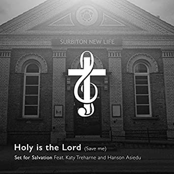 Holy Is the Lord (Save Me) [feat. Katy Treharne & Hanson Asiedu]