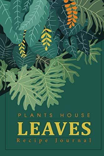 Plants House Leaves Recipe Journal FWKFKAMGPZ: Cookbook to note down your 100 favorite recipes, Blank Recipe Journal to Write in for Women, Food ... Special Recipes and Notes for Your Favorite