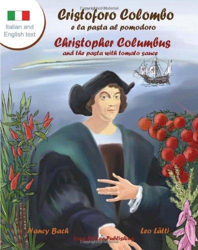 [Cristoforo Colombo E La Pasta Al Pomodoro - Christopher Columbus and the Pasta with Tomato Sauce: A Bilingual Picture Book (Italian-English Text)] [By: Bach, Nancy] [February, 2013]