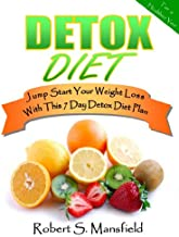 Detox Diet; Jump Start Your Weight Loss With This 7 Day Detox Diet Plan and Guide To Detox Your Liver, Kidneys, Colon and Skin
