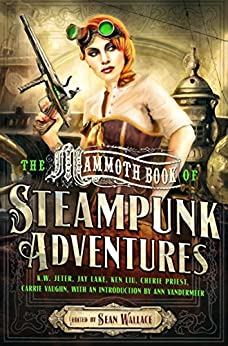 Mammoth Book Of Steampunk Adventures (Mammoth Books 466) by [Sean Wallace]