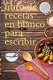 libro de recetas en blanco para escrbir: libro de recetas en blanco para escribir cuaderno de cocina para rellenar tus favoritas recetas 100 paginas ... 100 recetas tapa blanda calidad papel crema