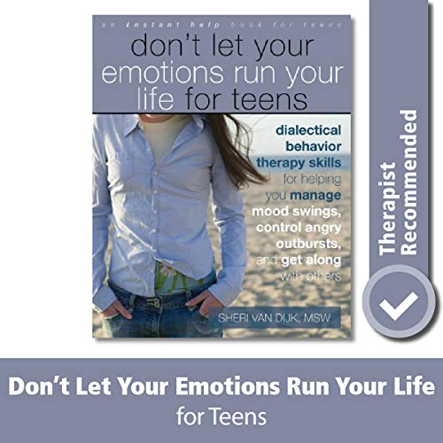 Don't Let Your Emotions Run Your Life for Teens: Dialectical Behavior Therapy Skills for Helping You