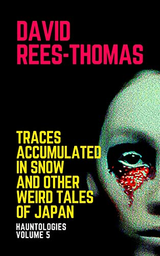 Traces Accumulated in Snow and other Weird Tales of Japan (Hauntologies) by [David Rees-Thomas]