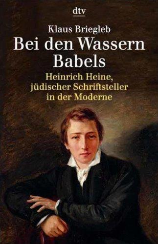 Bei den Wassern Babels: Heinrich Heine, juedischer Schriftsteller in der Moderne