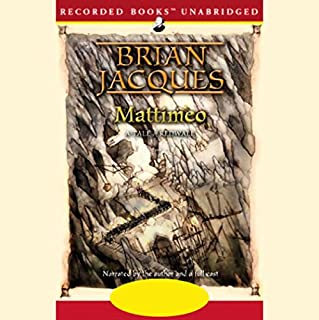 Mattimeo                   By:                                                                                                                                 Brian Jacques                               Narrated by:                                                                                                                                 Brian Jacques,                                                                                        Full Cast                      Length: 13 hrs and 14 mins     516 ratings     Overall 4.7