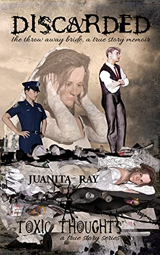 Discarded: The Throw Away Bride, a True Story Memoir (Toxic Thoughts Book 6) (English Edition)