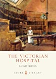 The Victorian Hospital (Shire Library, Band 356) - Lavinia Mitton