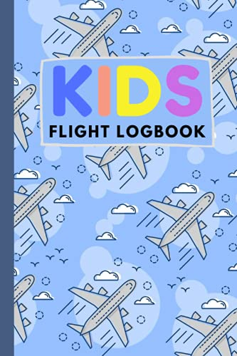 KIDS FLIGHT LOGBOOK: Flight Information, Flight Log Book for Kids, for private or commercial Pilot, Officials, teens, adults with room for notes, ... journal format cover 6 x 9 in 120 pages