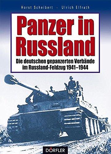 Panzer in Russland: Die deutschen gepanzerten Verbände im Russland-Feldzug 1941 - 1944