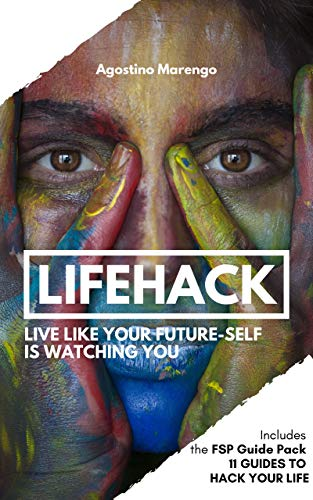 LIFEHACK: Live like your future-self is watching you (English Edition)