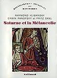 Saturne et la Mélancolie - Études historiques et philosophiques:nature, religion, médecine et art