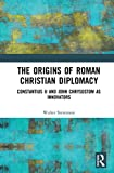 The Origins of Roman Christian Diplomacy: Constantius II and John Chrysostom as Innovators