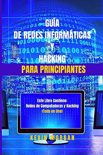 Guía de Redes Informáticas y Hacking para Principiantes: Este Libro Contiene: Redes de Computadoras y Hacking. (Todo en Uno)