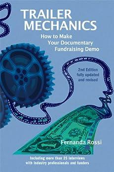Trailer Mechanics: How to Make Your Documentary Fundraising Demo by [Fernanda Rossi, Peter Lukic, Natalie Danford]