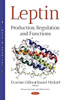 Leptin: Production, Regulation and Functions (Human Anatomy and Physiology)