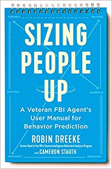 Sizing People Up: A Veteran FBI Agent's User Manual for Behavior Prediction by [Robin Dreeke, Cameron Stauth]