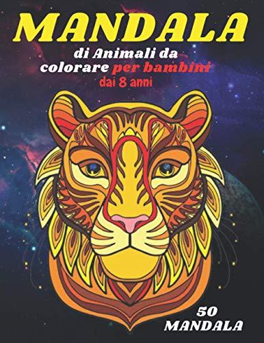 Mandala di Animali da colorare per bambini dai 8 anni: 50 Bellissimi Mandala per Bambini da Colorare |Stimola la creatività, concentrazione, e le abilità motorie.| Idea regalo per ragazzo e ragazza