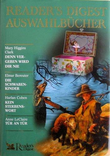 Readers Digest Auswahlbücher: Denn vergeben wird dir nie / Die Schwabenkinder / Kein Sterbenswort / Tür an Tür