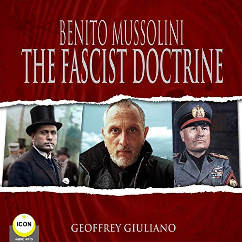Benito Mussolini: The Fascist Doctrine                   By:                                                                                                                                 Benito Mussolini                               Narrated by:                                                                                                                                 Geoffrey Giuliano                      Length: 49 mins     Not rated yet     Overall 0.0