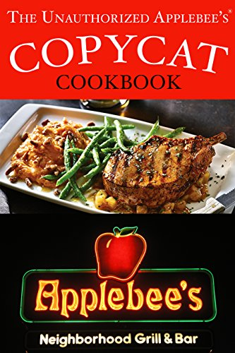 The Unauthorized Copycat Cookbook: Recreating Recipes for Applebee's® Grill and Bar Menu (Restaurant Spinach Dip)