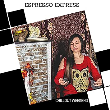 Espresso Express - Chillout Weekend