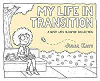 My Life in Transition: A Super Late Bloomer Collection (Graphic Biography)