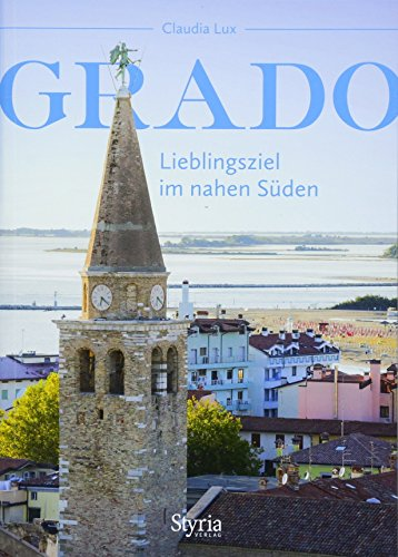 Grado: Lieblingsziel im nahen Süden