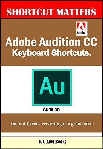 Adobe Audition CC Keyboard Shortcuts. (Shortcut Matters Book 41) (English...