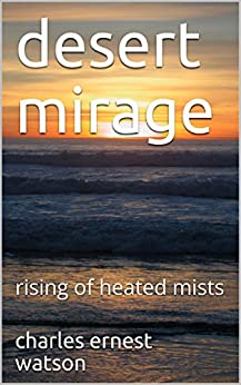 desert mirage: rising of heated mists by [charles ernest watson]