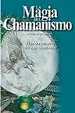 La Magia del Chamanismo: El poder curativo del viaje chamánico