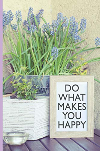 Do What Makes You Happy Journal: Every Day Journal to Keep Track of Your Life