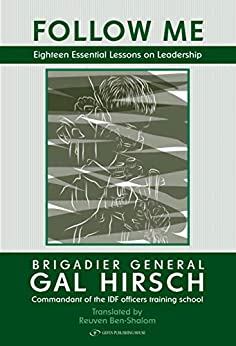 Follow Me: Eighteen Essential Lessons on Leadership by [Gal Hirsch]