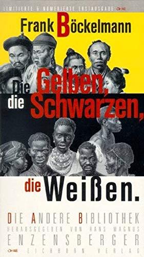 Die Gelben, die Schwarzen, die Weissen (Die Andere Bibliothek)
